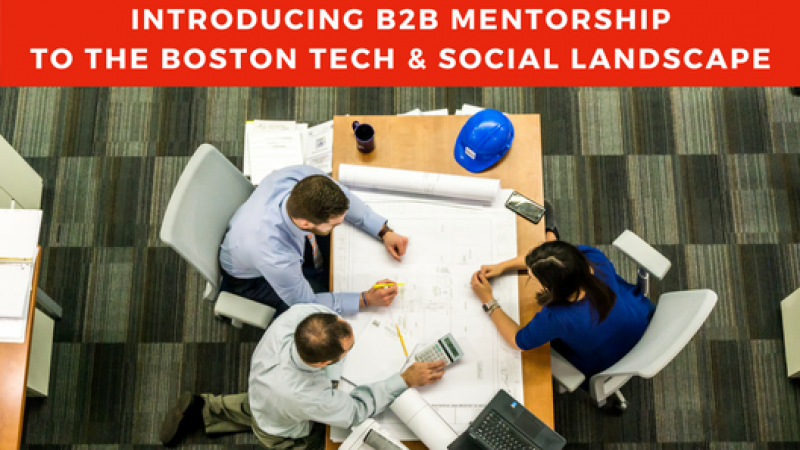 Introducing B2B Mentorship to the Boston Tech & Social Landscapes